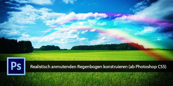 Realistisch anmutenden Regenbogen konstruieren (ab Photoshop CS5)